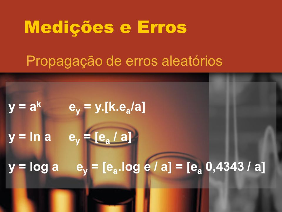 Medições e Erros Propagação de erros aleatórios y = ak ey = y.[k.ea/a]